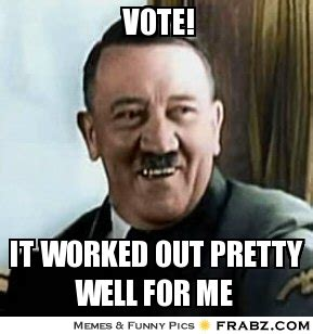 Vote For Me Meme - vote hitler meme generator captionator