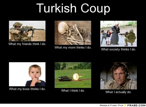 Turkish Meme - turkish coup meme generator what i do