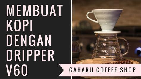 Alat Kopi Master A Dripper cara membuat kopi dengan v60 dripper dan pour kit manual brew method alat kopi gaharu