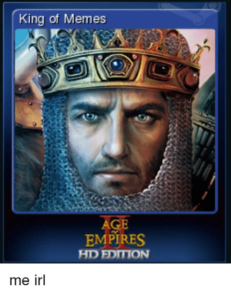 History Hd Meme - king of memes empires hd edition me irl empire meme on sizzle