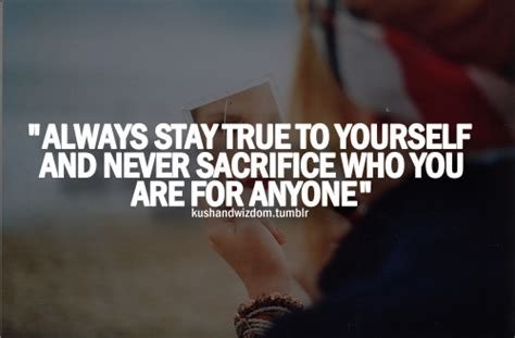 9 Ways To Stay True To Yourself by Always Stay True To Yourself And Never Sacrifice Who You