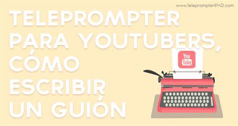 cmo escribir el guin teleprompter para youtubers 191 c 243 mo escribir el gui 243 n teleprompterpad com