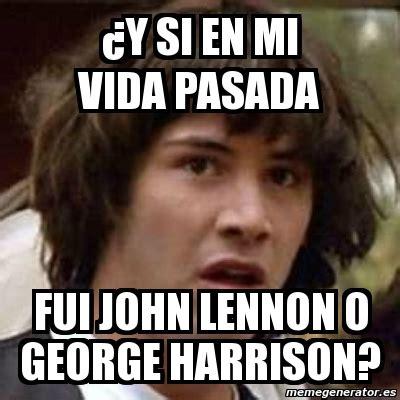 imagine de john lennon y george harrison meme keanu reeves 191 y si en mi vida pasada fui john