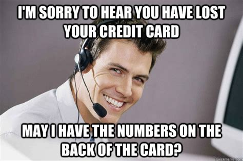 Bad Credit Meme - i m sorry to hear you have lost your credit card may i