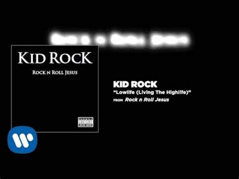 kid rock when you love someone kid rock lowlife living the highlife youtube