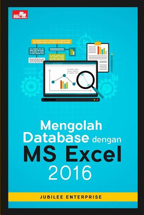 Mengolah Database Dengan Ms Excel 2016 Jubilee Enterprise mengolah database dengan ms excel 2016 bukubukularis