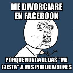 Y U Meme Generator - meme y u no me divorciare en facebook porque nunca le