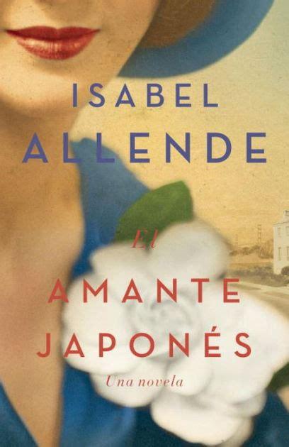 el amante japones una 1101971630 el amante japones una novela by isabel allende paperback barnes noble 174