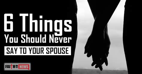 7 Things Never To Say To Your by 6 Things You Should Never Say To Your Spouse Faith In