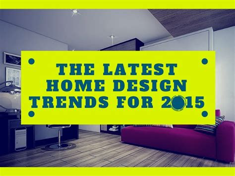 home design trends of 2015 the latest home design trends for 2015