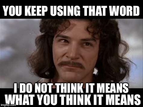 You Keep Using That Word Meme - image tagged in covfefe donald trump inconceivable