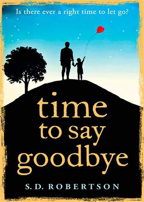 a time to be a books s d robertson reveals new novel time to say goodbye