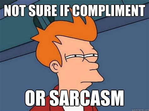 Not Sure If Fry Meme - not sure if compliment or sarcasm futurama fry quickmeme