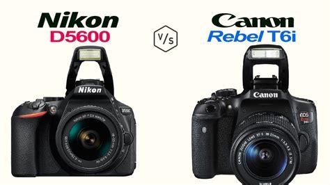 Nikon P900 X Canon T6i by Nikon D5600 Vs Canon Rebel T6i Eos 750d