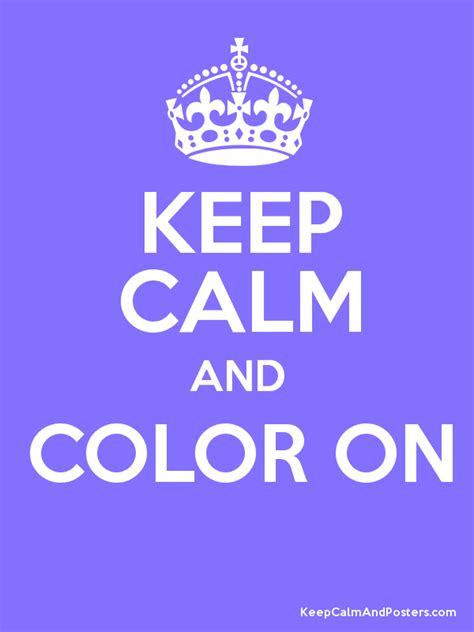 keep calm and color on keep calm and color on keep calm and posters generator