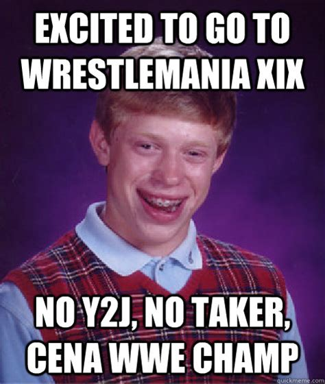 Wrestlemania Meme - excited to go to wrestlemania xix no y2j no taker cena