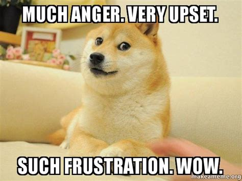 Upset Meme - much anger very upset such frustration wow doge