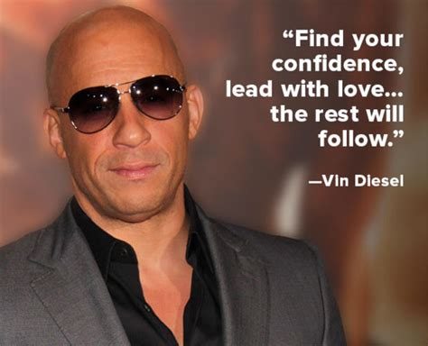 Confidence lead with love the rest will follow quot vin diesel