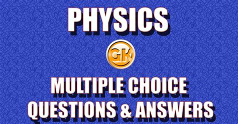 Quiz On Physics General Knowledge Questions With Answers