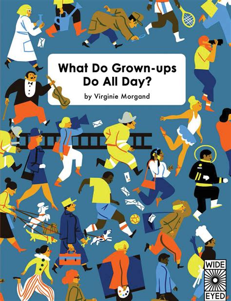 what do grown ups do what do grown ups do all day quarto kids books