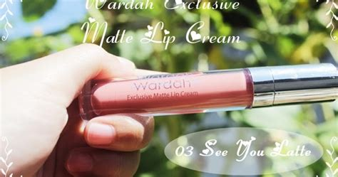 Harga Wardah Lip See You Late rahmaediary new wardah exclusive matte lip 03