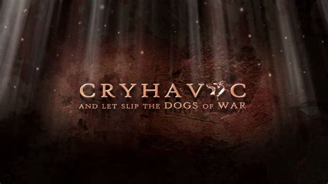 let slip the dogs of war cryhavoc and let slip the dogs of war