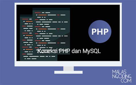 membuat database mysql dengan php cara membuat koneksi php dengan database mysql malas ngoding