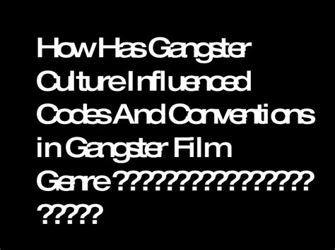 gangster film presentation the effect of gangster culture on the gangster film genre