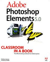 adobe photoshop elements 2018 classroom in a book books adobe photoshop elements 5 classroom in a book by adobe