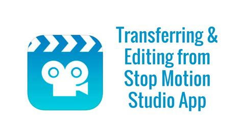 motion app transferring and editing from stop motion studio app