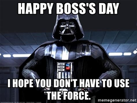 Happy Boss S Day Meme - happy boss s day i hope you don t have to use the force