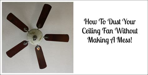 ceiling fan dust repellent how to clean ceiling fans without making a mess best