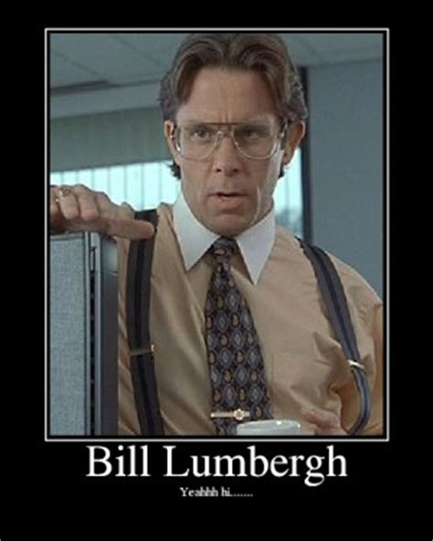 Bill Lumbergh Meme - office space boss quotes quotesgram