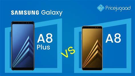 Samsung A8 Vs A8 Plus samsung galaxy a8 plus vs a8 2018 official specs