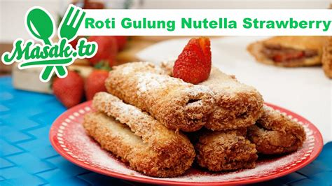 roti gulung nutella strawberry jajanan  youtube