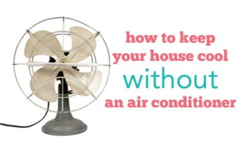 how to keep a house cool without ac how to cool off your house without an air conditioner