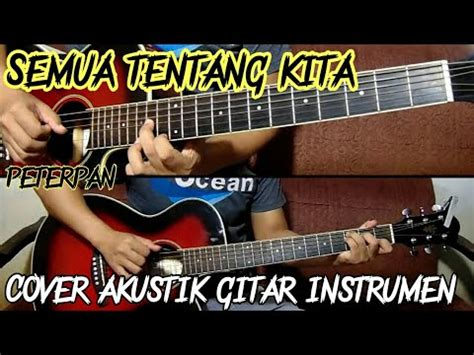 tutorial gitar tentang kita peterpan semua tentang kita akustik gitar instrument
