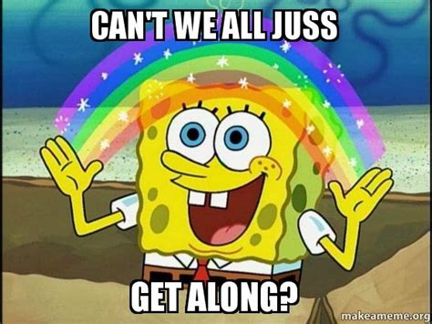 Can T We All Just Get Along Meme - can t we all juss get along rainbow spongbob make a meme