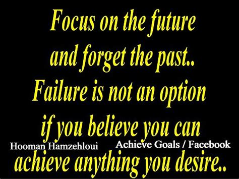 Focus On The Future Not The Past Essay by Dreams Focus On The Future And Forget The Past