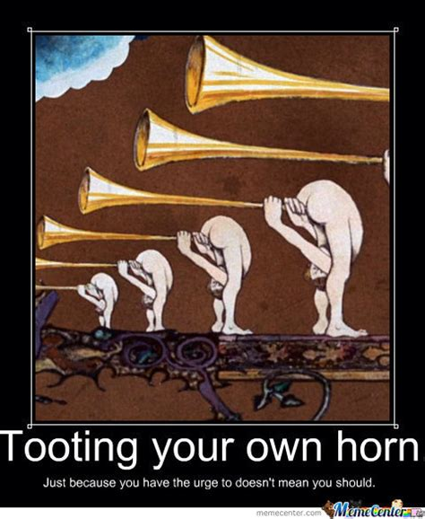 Upload Your Own Meme - tooting your own horn by shard76 meme center