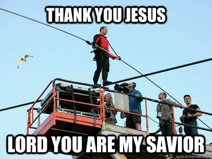 Thank You Jesus Meme - thank you jesus lord you are my savior nik wallenda