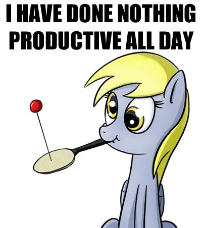 All Day Meme - derpy has done nothing productive all day i have done