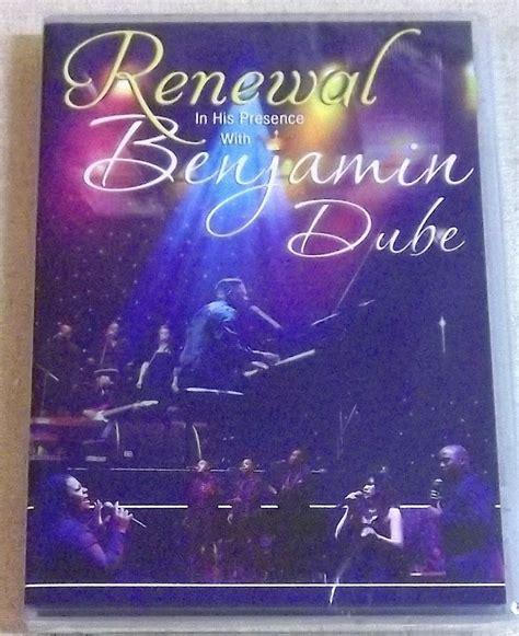 benjamin dube renewal in his presence special benjamin dube renewal in his presence dvd south africa cat