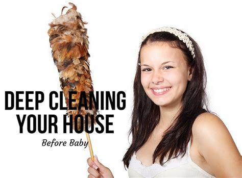 deep cleaning house deep cleaning your house before baby