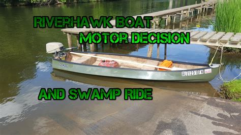 riverhawk boats riverhawk outboard motor decision and sw trip youtube