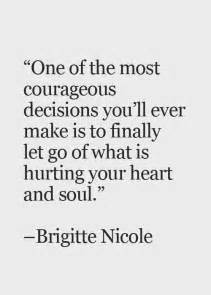 One of the most courageous decisions you ll ever make is to finally