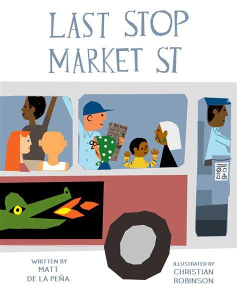 libro last stop on market last stop on market street a visit with matt de la pe 241 a christian robinson deep roots
