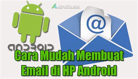membuat gmail untuk android cara membuat email google gmail di hp android androlite