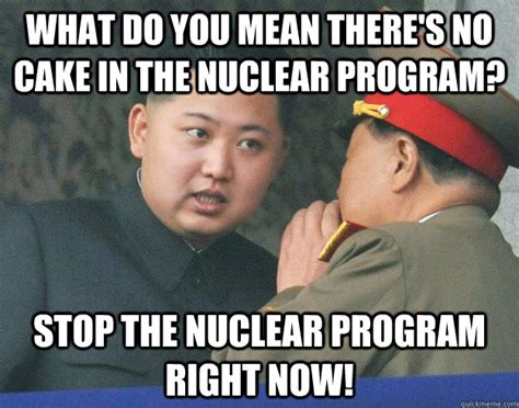 No Cake Meme - what do you mean there s no cake in the nuclear program