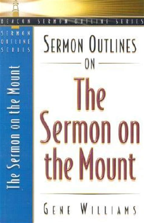 Sermon Outline On 2 6 1 7 by Sermon Outlines On The Sermon On The Mount Gene Williams 9780834120471